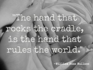 The-hand-that-rocks-the-cradle-is-the-hand-that-rules-the-world.